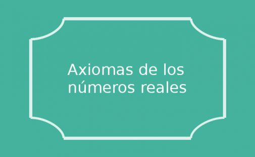 axiomas de campo de los números reales