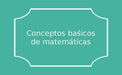 Conceptos básicos de matemáticas